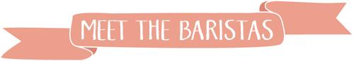 meet the baristas